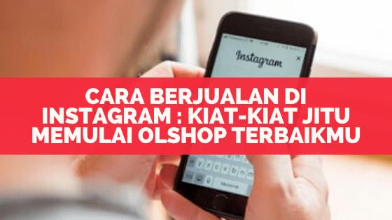 Cara Berjualan Di Instagram : Kiat-Kiat Jitu Memulai Olshop Terbaikmu
