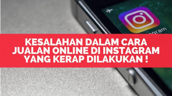 Kesalahan Dalam Cara Jualan Online di Instagram yang Kerap Dilakukan !