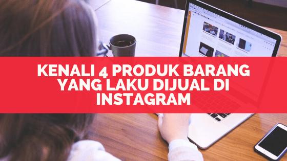 Kenali 4 Produk Barang Yang Laku Dijual Di Instagram