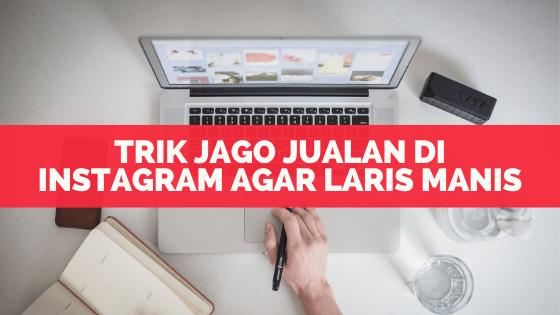 Trik Jago Jualan Di Instagram Agar Laris Manis