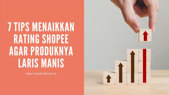 7 Tips Menaikkan Rating Shopee Agar Produknya Laris Manis